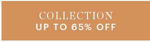 COLLECTION, UP TO 65% OFF