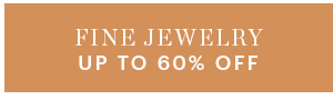 FINE JEWELRY, UP TO 60% OFF