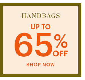 HANDBAGS, UP TO 65% OFF, SHOP NOW