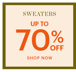 SWEATERS, UP TO 70% OFF, SHOP NOW
