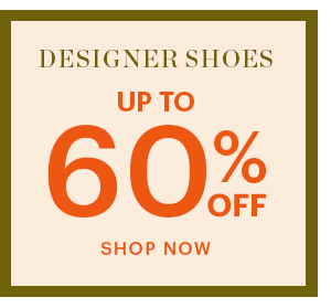 DESIGNER SHOES, UP TO 60% OFF, SHOP NOW