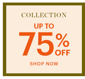 COLLECTION, UP TO 75% OFF, SHOP NOW