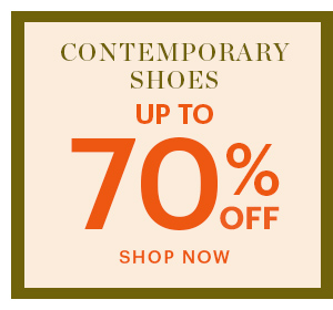 CONTEMPORARY SHOES, UP TO 70% OFF, SHOP NOW