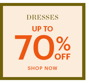 DRESSES, UP TO 70% OFF, SHOP NOW