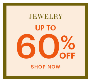 JEWELRY, UP TO 60% OFF, SHOP NOW