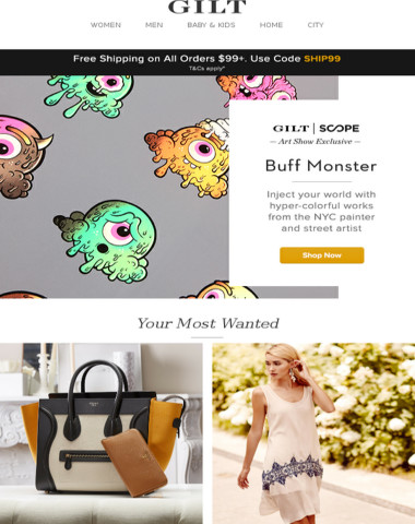 Buff Monster: Gilt x SCOPE Art Show Exclusive. Plus, The Designer Handbag Shop, Brands We Love Feat. Plenty, Splashy Kids' Swimsuits & Cover-ups and More Start Today at 9pm ET