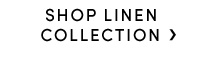 SHOP LINEN COLLECTION