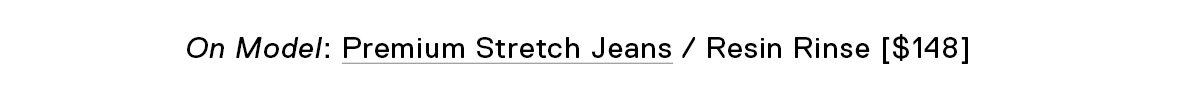On Mode: Premium Stretch Jeans in Resin Rinse