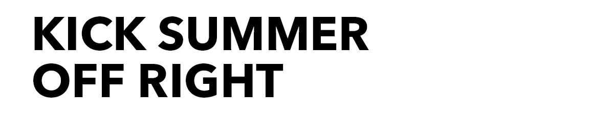Kick Summer Off Right