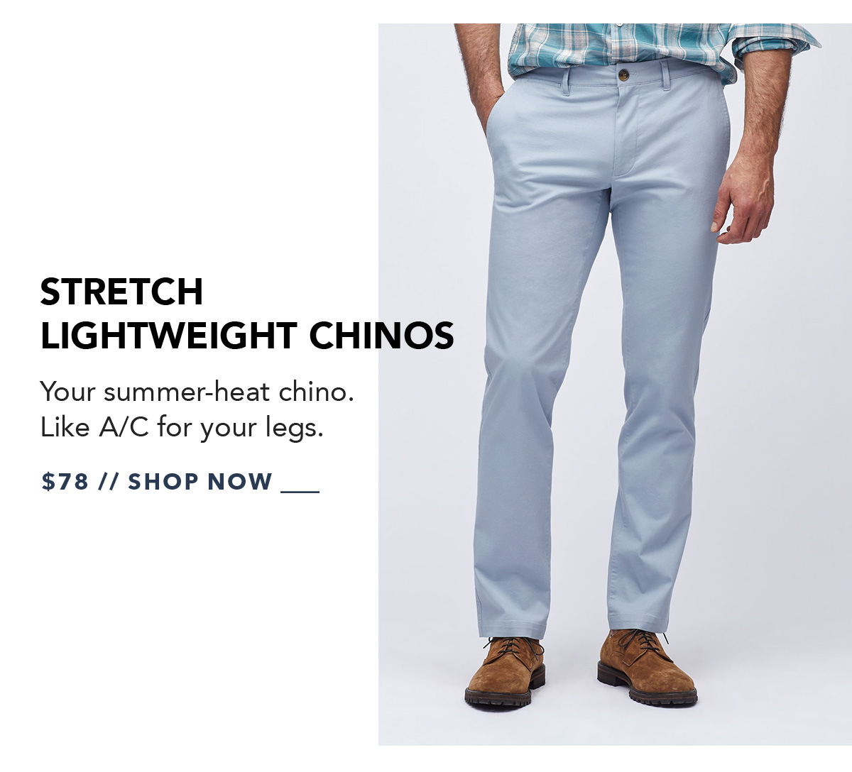 Stretch Lightweight Chinos: Your summer-heat chino. Like A/C for your legs.