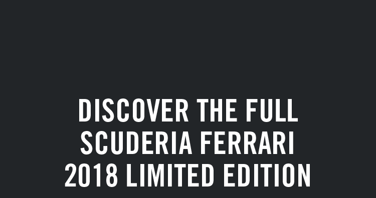 DISCOVER THE FULL SCUDERIA FERRARI 2018 LIMITED EDITION