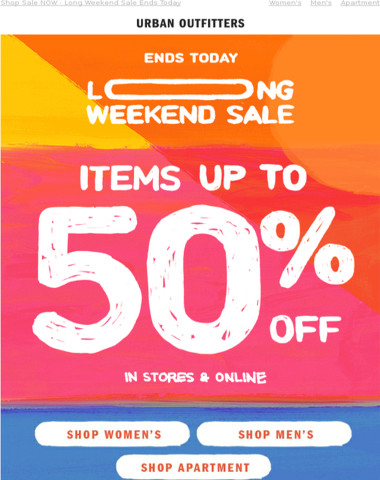ENDS TODAY · UP TO 50% OFF