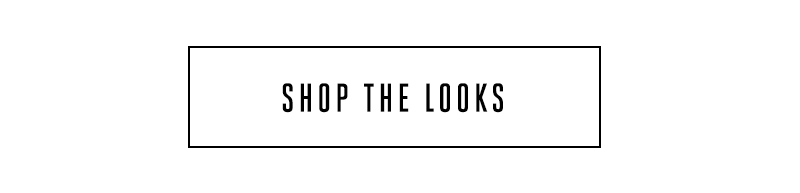 Shop the looks.