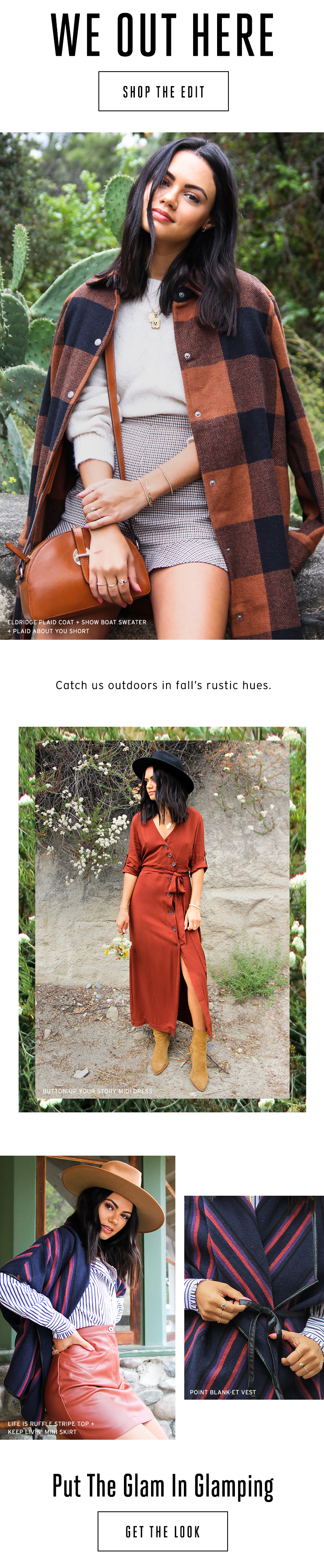 WE OUT HERE. Catch us outdoors in fall's rustic hues. Shop The Edit