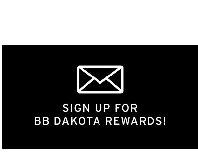 Sign up for BB DAKOTA rewards