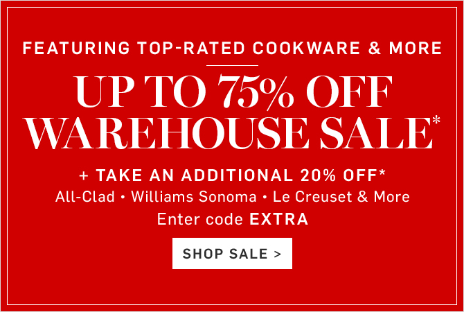 UP TO 75% OFF WAREHOUSE SALE* + TAKE AN ADDITIONAL 20% OFF* - Enter code EXTRA - SHOP SALE