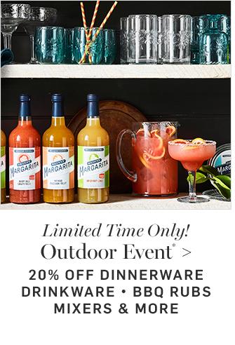 Outdoor Event* - 20% OFF DINNERWARE • DRINKWARE • BBQ RUBS • MIXERS & MORE