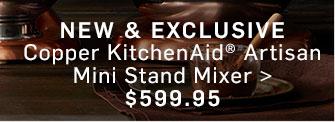 NEW & EXCLUSIVE - Copper KitchenAid® Artisan Mini Stand Mixer $599.95