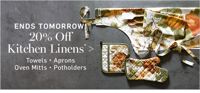 ENDS TOMORROW - 20% Off Kitchen Linens*