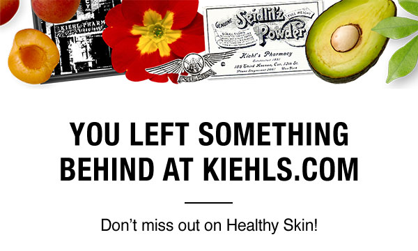 YOU LEFT SOMETHING BEHIND AT KIEHLS.COM-Don't miss out on Healthy Skin!