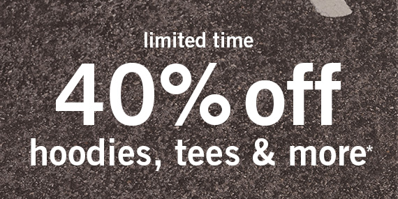 40% Off Jeans, Tees, Sweatshirts, and More*