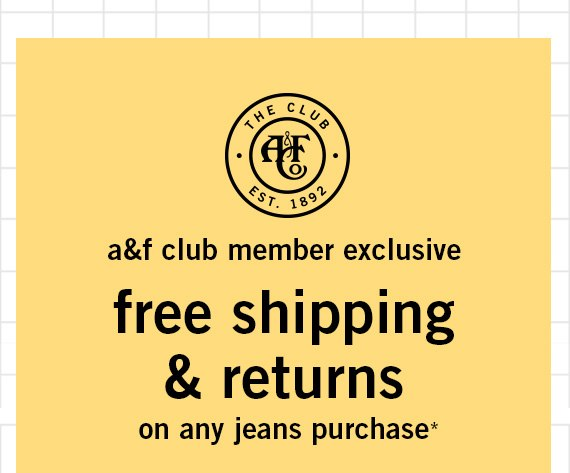 A&F Club Exclusive: Free Shipping & Returns with any Jeans purchase*