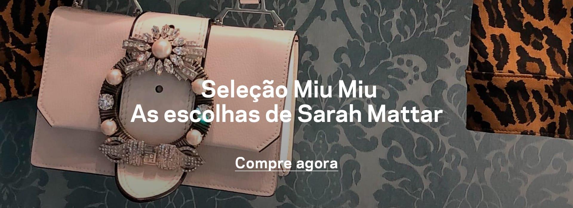 Seleção Miu Miu. As escolhas de Sarah Mattar. Compre agora