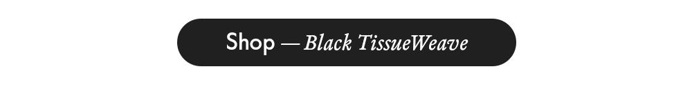 Shop Black TissueWeave