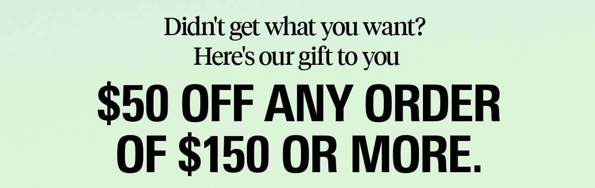 $50 off any order of $150 or more