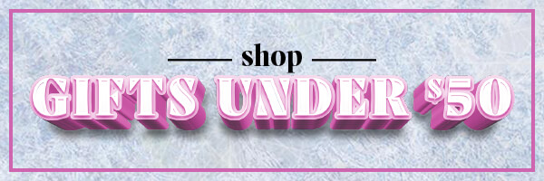 SHOP THE BEST GIFTS UNDER $50
