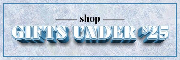 SHOP GIFTS UNDER $25