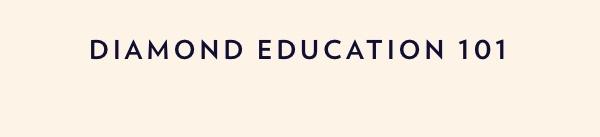 Diamond Education 101