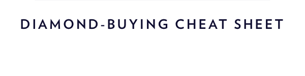 Get Our Diamond Buying Cheat Sheet