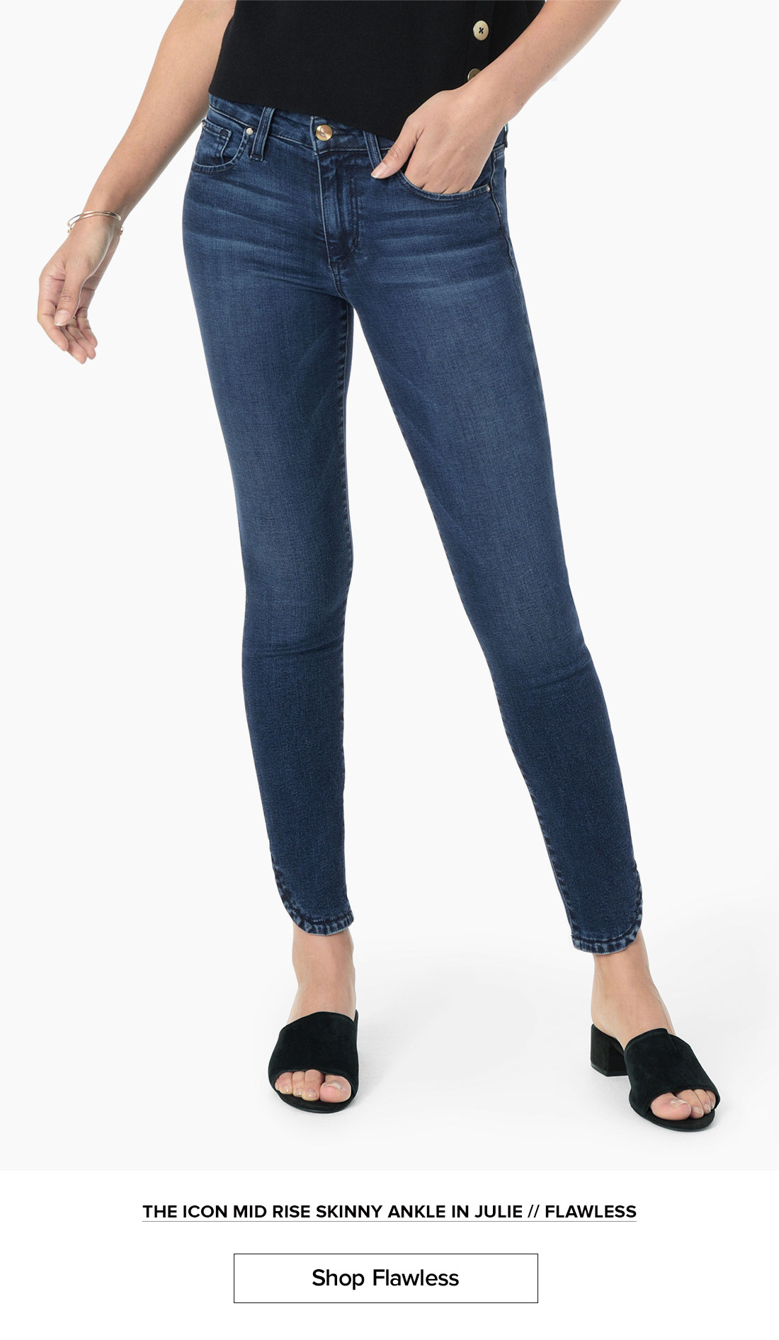 Mid-rise Skinny Ankle // Dolphin Hem // 27 Inseam // Flawless // Julie