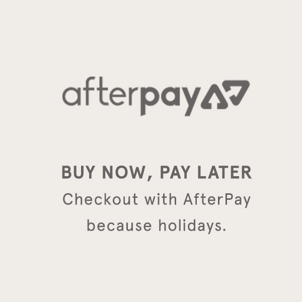 BUY NOW, PAY LATER - Checkout with AfterPay, because holiday.