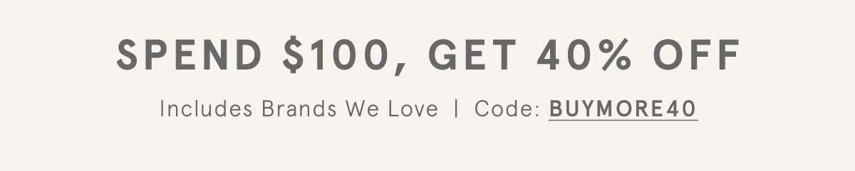 SPEND $100, GET 40% OFF - Code: BUYMORE40